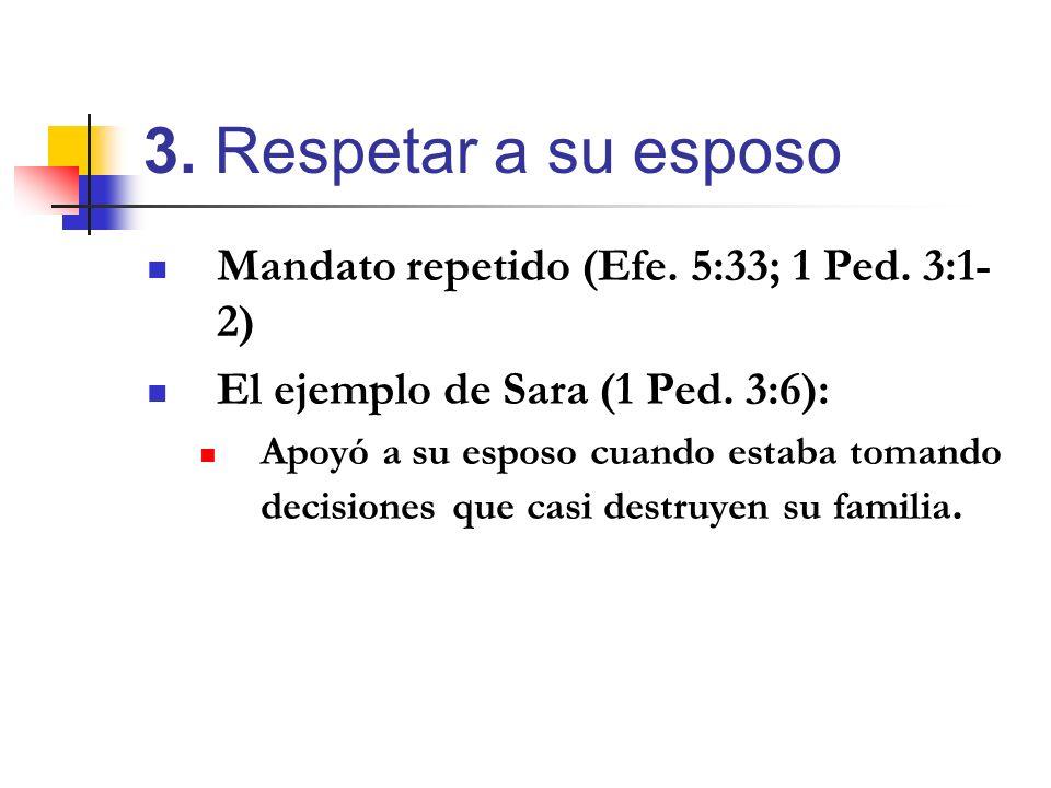 3. Respetar a su esposo Mandato repetido (Efe. 5:33; 1 Ped. 3:1-2)