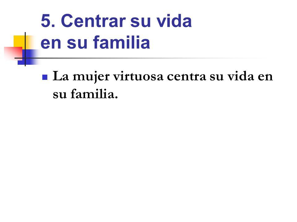 5. Centrar su vida en su familia