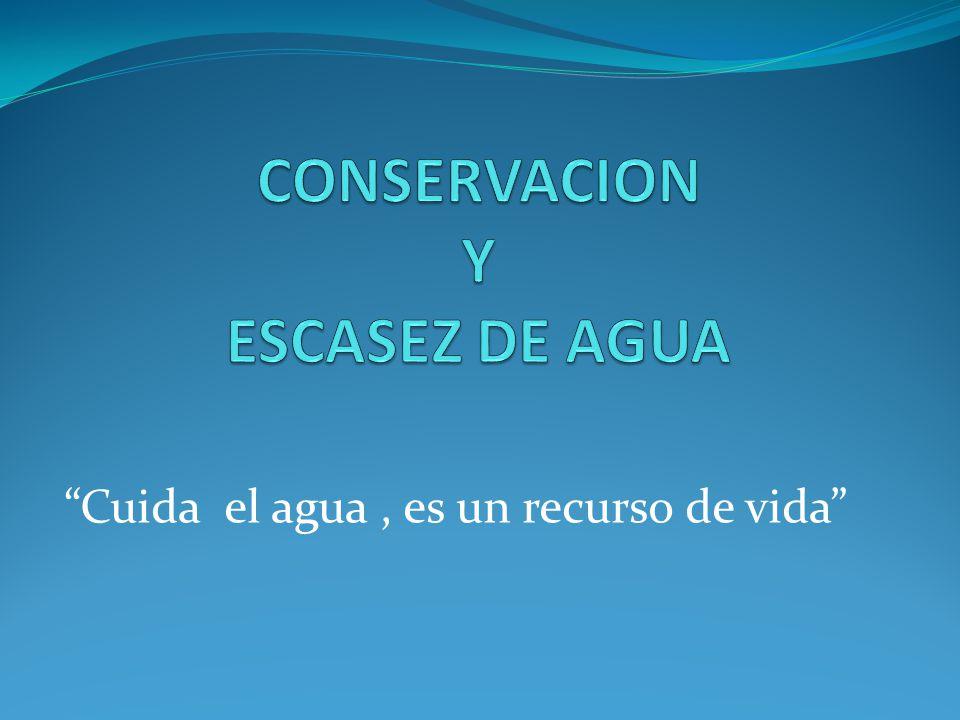 CONSERVACION Y ESCASEZ DE AGUA