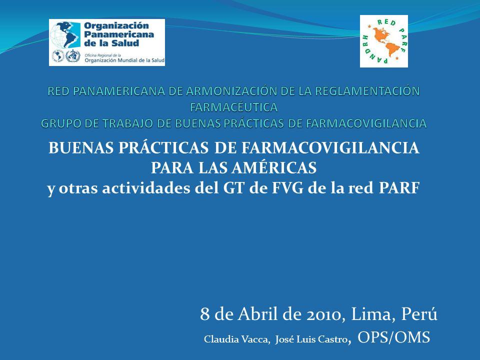 8 de Abril de 2010, Lima, Perú BUENAS PRÁCTICAS DE FARMACOVIGILANCIA