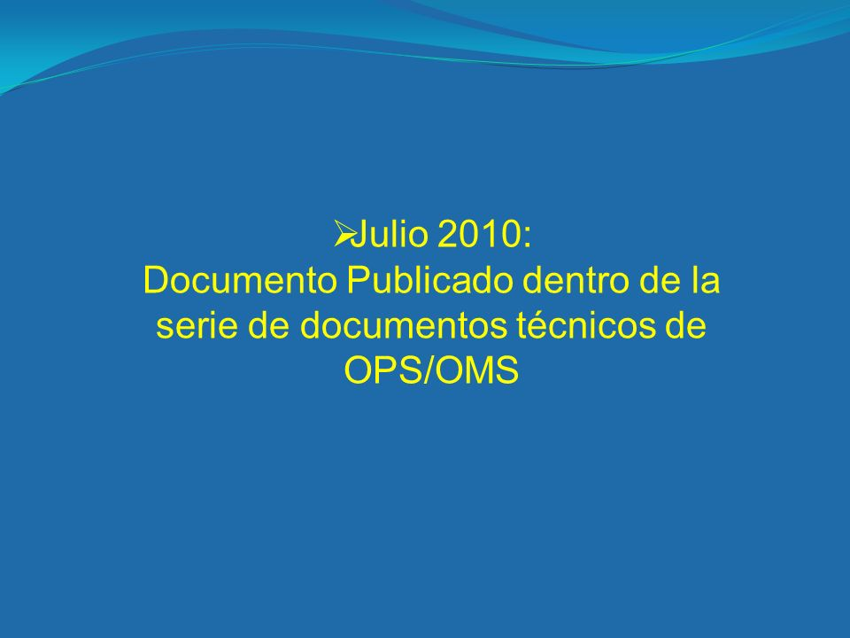 Julio 2010: Documento Publicado dentro de la serie de documentos técnicos de OPS/OMS