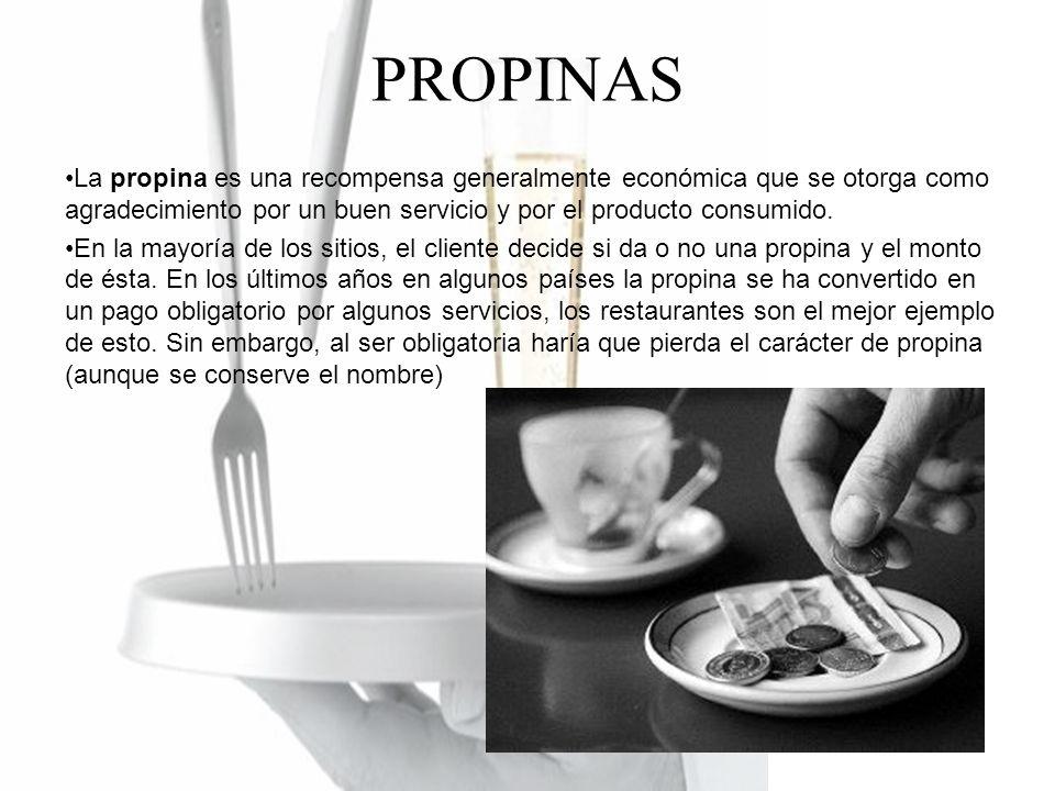 PROPINAS La propina es una recompensa generalmente económica que se otorga como agradecimiento por un buen servicio y por el producto consumido.
