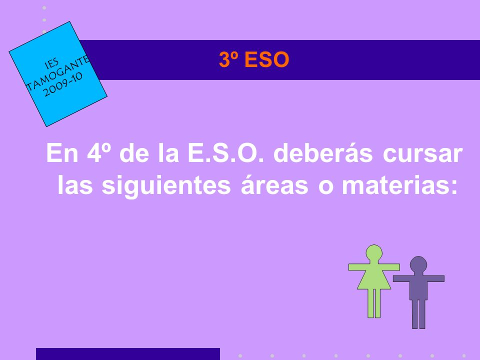 En 4º de la E.S.O. deberás cursar las siguientes áreas o materias: