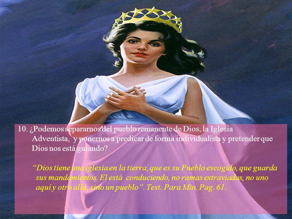 10. ¿Podemos separarnos del pueblo remanente de Dios, la Iglesia