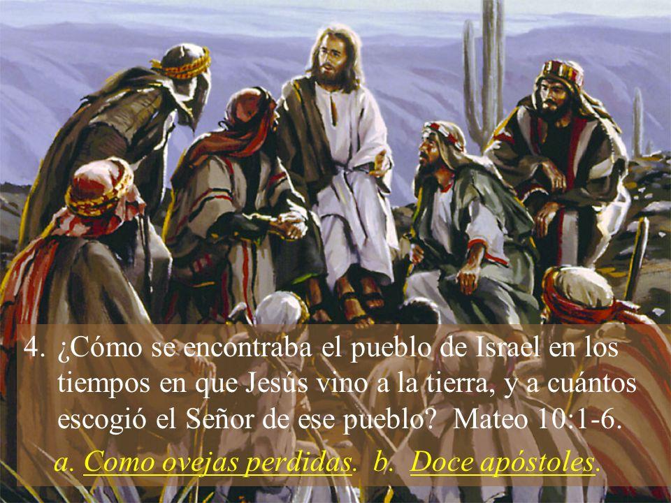 ¿Cómo se encontraba el pueblo de Israel en los tiempos en que Jesús vino a la tierra, y a cuántos escogió el Señor de ese pueblo Mateo 10:1-6.