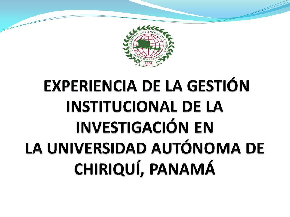 EXPERIENCIA DE LA GESTIÓN INSTITUCIONAL DE LA INVESTIGACIÓN EN LA UNIVERSIDAD AUTÓNOMA DE CHIRIQUÍ, PANAMÁ