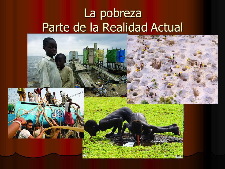 La pobreza Parte de la Realidad Actual