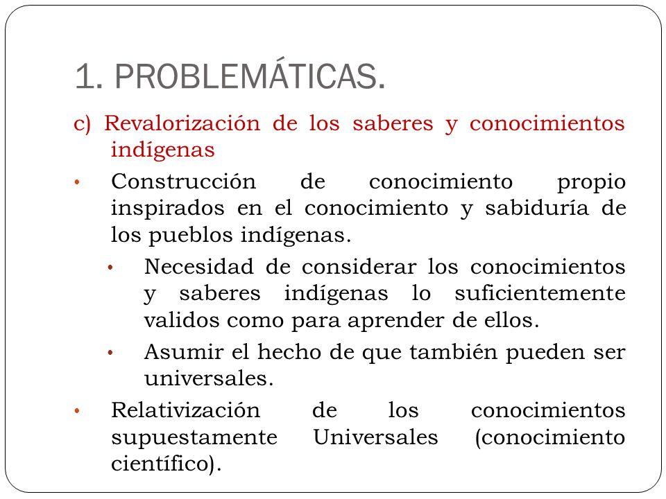 1. PROBLEMÁTICAS. c) Revalorización de los saberes y conocimientos indígenas.