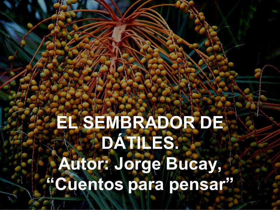 EL SEMBRADOR DE DÁTILES. Autor: Jorge Bucay, Cuentos para pensar