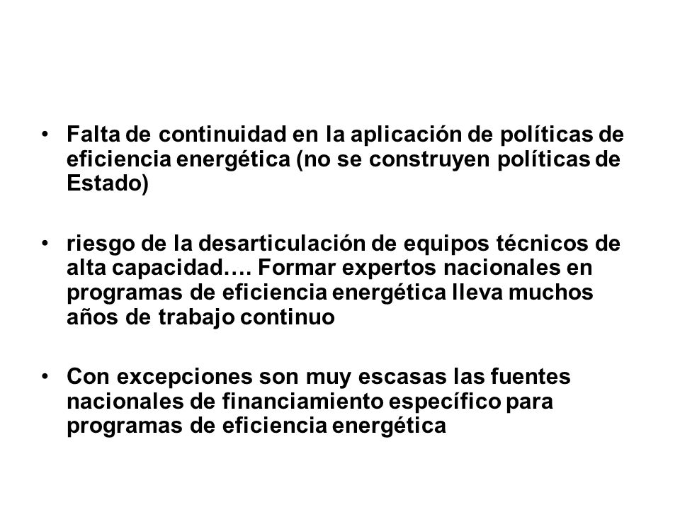 Falta de continuidad en la aplicación de políticas de eficiencia energética (no se construyen políticas de Estado)