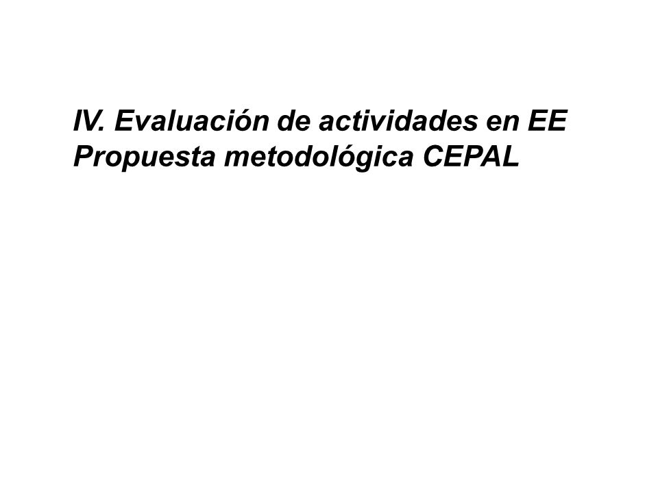 IV. Evaluación de actividades en EE Propuesta metodológica CEPAL