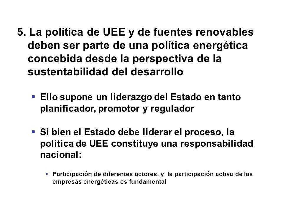 5. La política de UEE y de fuentes renovables deben ser parte de una política energética concebida desde la perspectiva de la sustentabilidad del desarrollo