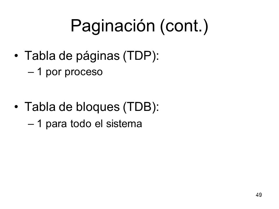 Paginación (cont.) Tabla de páginas (TDP): Tabla de bloques (TDB):