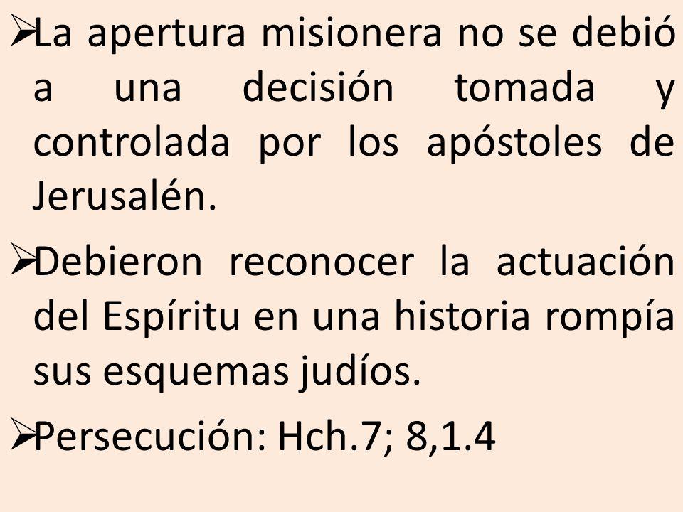 La apertura misionera no se debió a una decisión tomada y controlada por los apóstoles de Jerusalén.