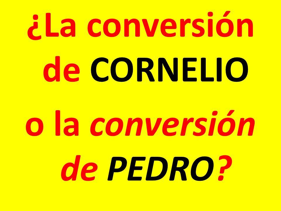¿La conversión de CORNELIO o la conversión de PEDRO