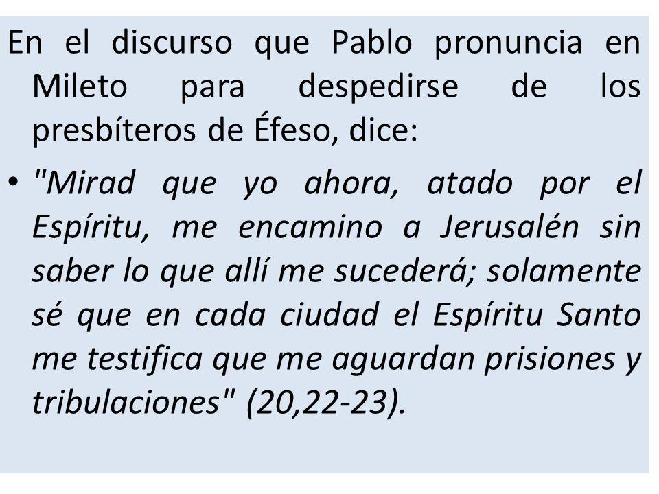 En el discurso que Pablo pronuncia en Mileto para despedirse de los presbíteros de Éfeso, dice: