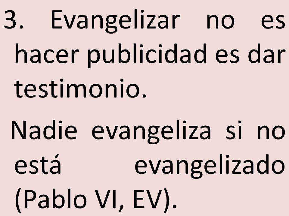 3. Evangelizar no es hacer publicidad es dar testimonio