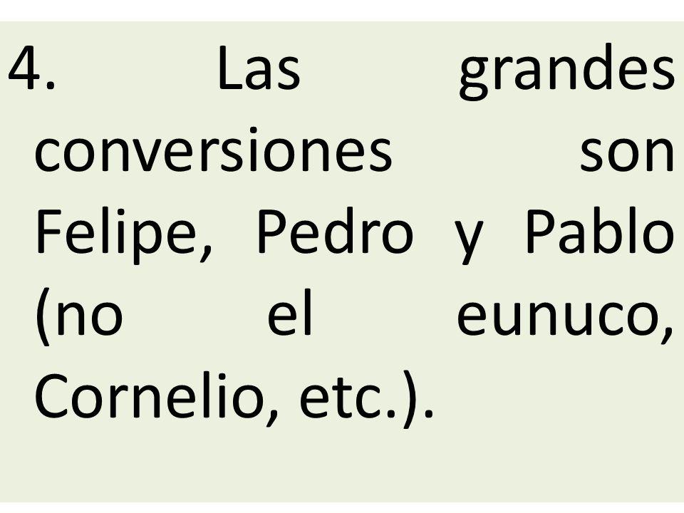 4. Las grandes conversiones son Felipe, Pedro y Pablo (no el eunuco, Cornelio, etc.).