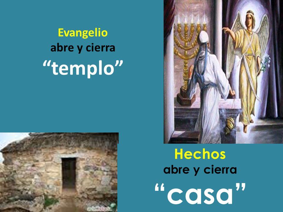 Evangelio abre y cierra templo Hechos abre y cierra casa