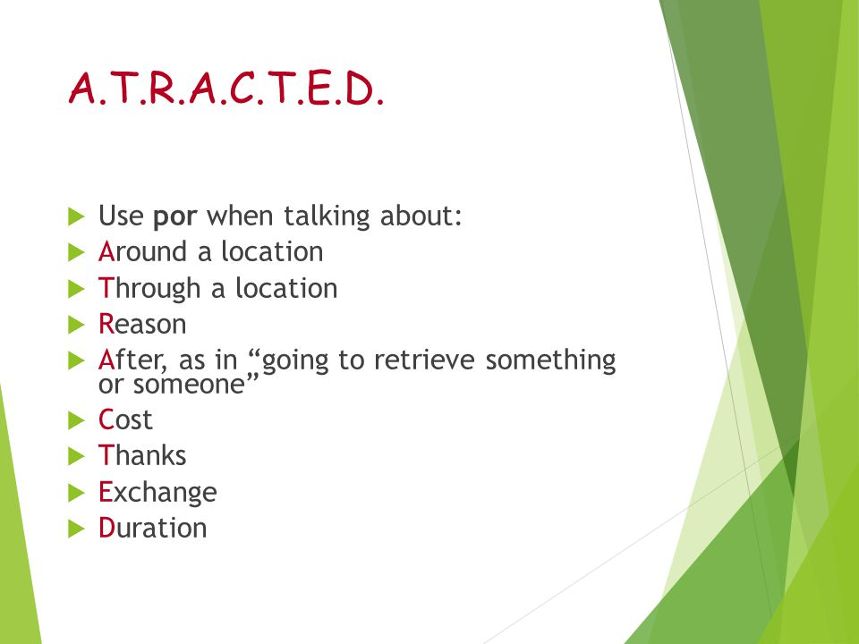 A.T.R.A.C.T.E.D. Use por when talking about: Around a location