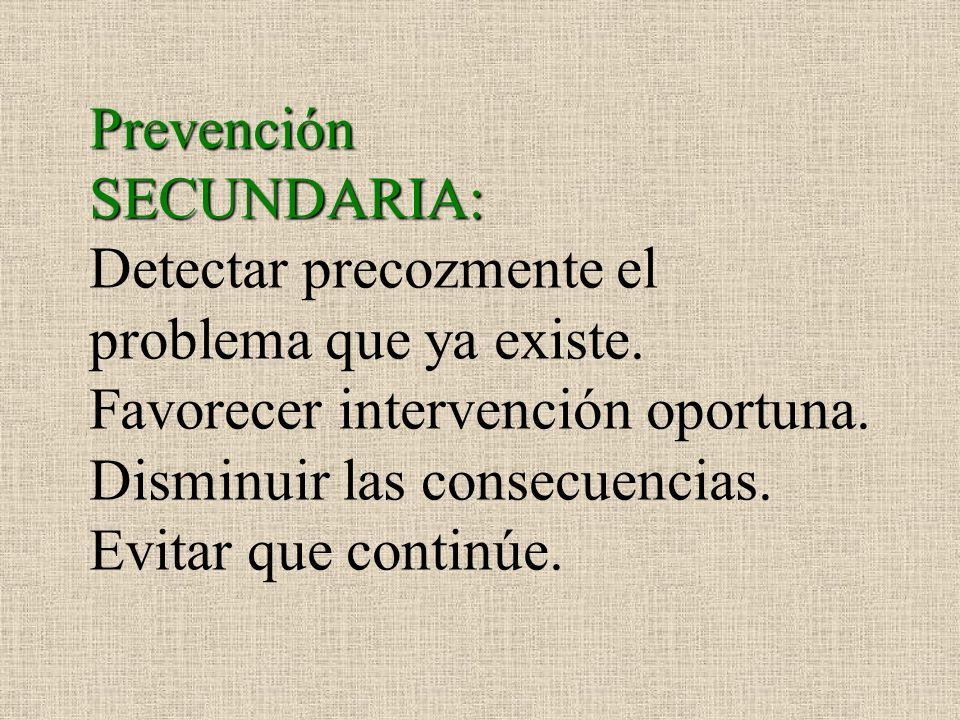 Prevención SECUNDARIA: Detectar precozmente el problema que ya existe