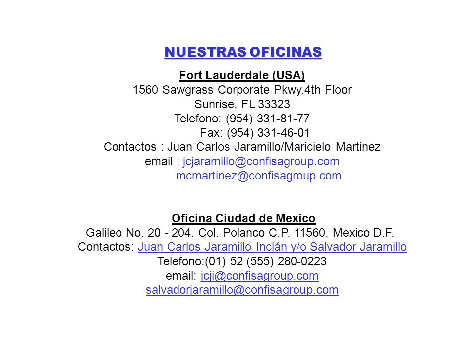 NUESTRAS OFICINAS Fort Lauderdale (USA) 1560 Sawgrass Corporate Pkwy.4th Floor Sunrise, FL Telefono: (954)