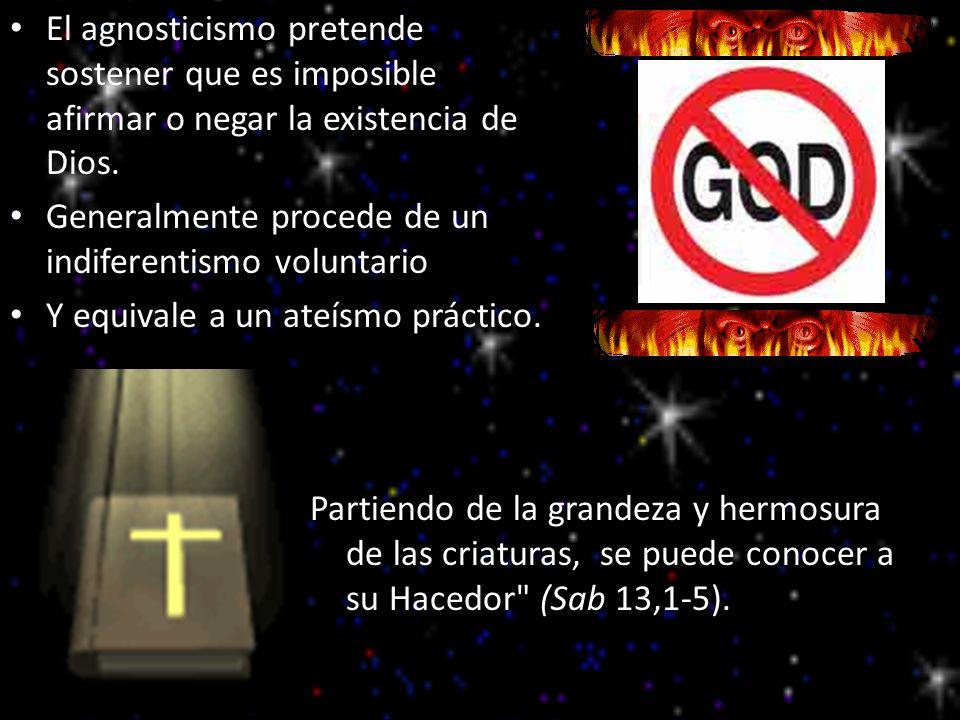 El agnosticismo pretende sostener que es imposible afirmar o negar la existencia de Dios.