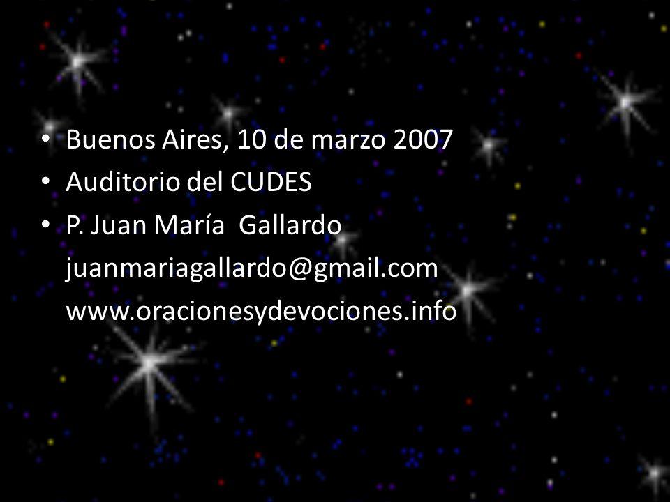 Buenos Aires, 10 de marzo 2007 Auditorio del CUDES. P. Juan María Gallardo. juanmariagallardo@gmail.com.