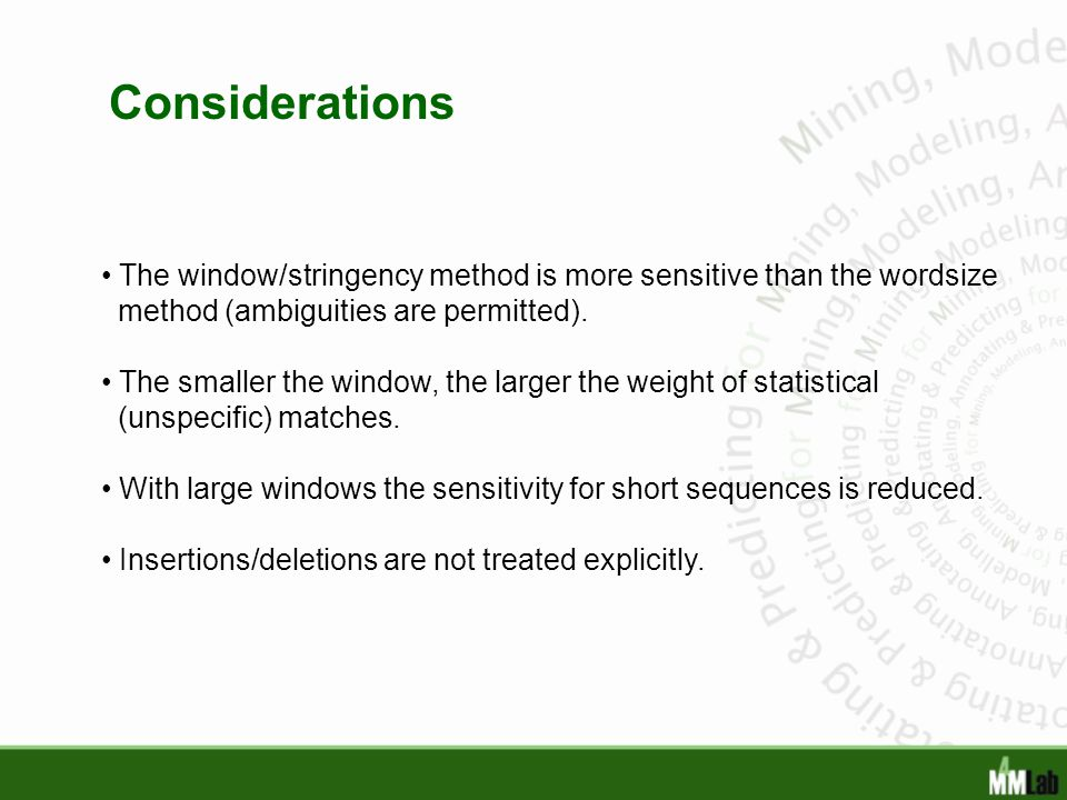 Considerations The window/stringency method is more sensitive than the wordsize. method (ambiguities are permitted).