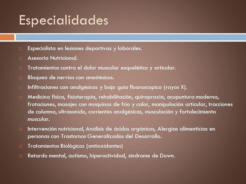 Especialidades Especialista en lesiones deportivas y laborales.