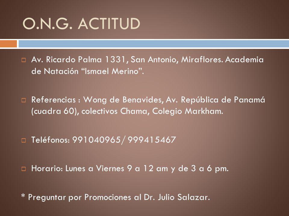 O.N.G. ACTITUD Av. Ricardo Palma 1331, San Antonio, Miraflores. Academia de Natación Ismael Merino .