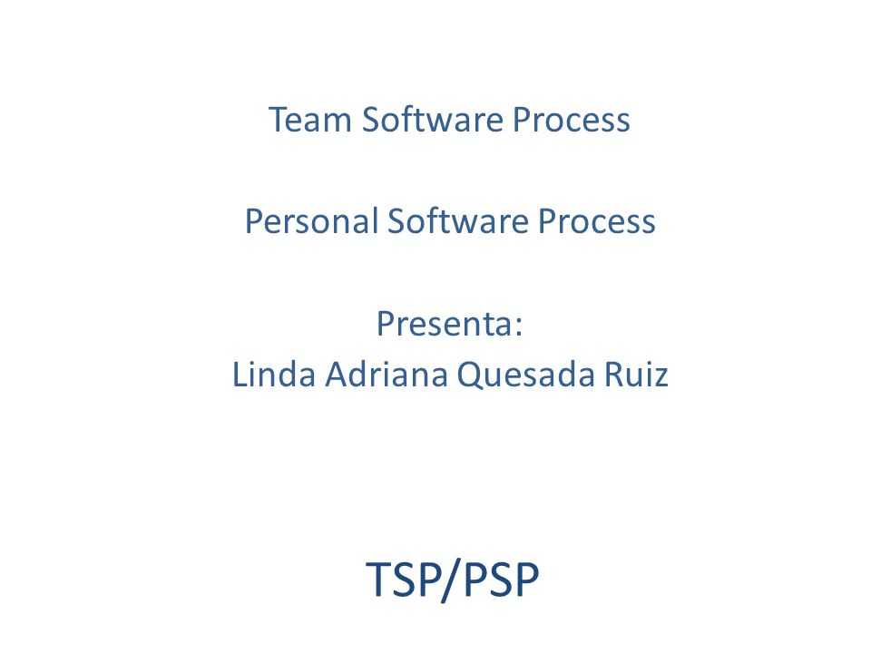 TSP/PSP Team Software Process Personal Software Process Presenta: