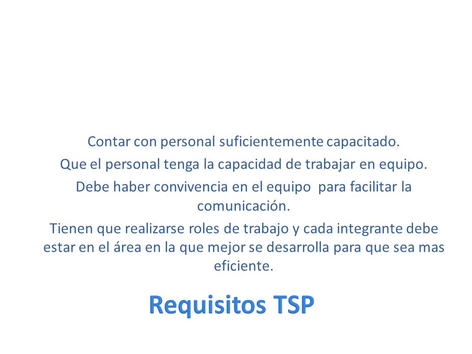 Requisitos TSP Contar con personal suficientemente capacitado.