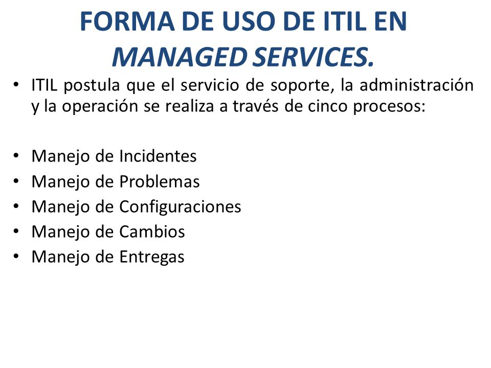 FORMA DE USO DE ITIL EN MANAGED SERVICES.
