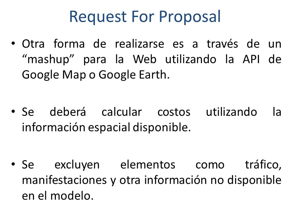 Request For Proposal Otra forma de realizarse es a través de un mashup para la Web utilizando la API de Google Map o Google Earth.