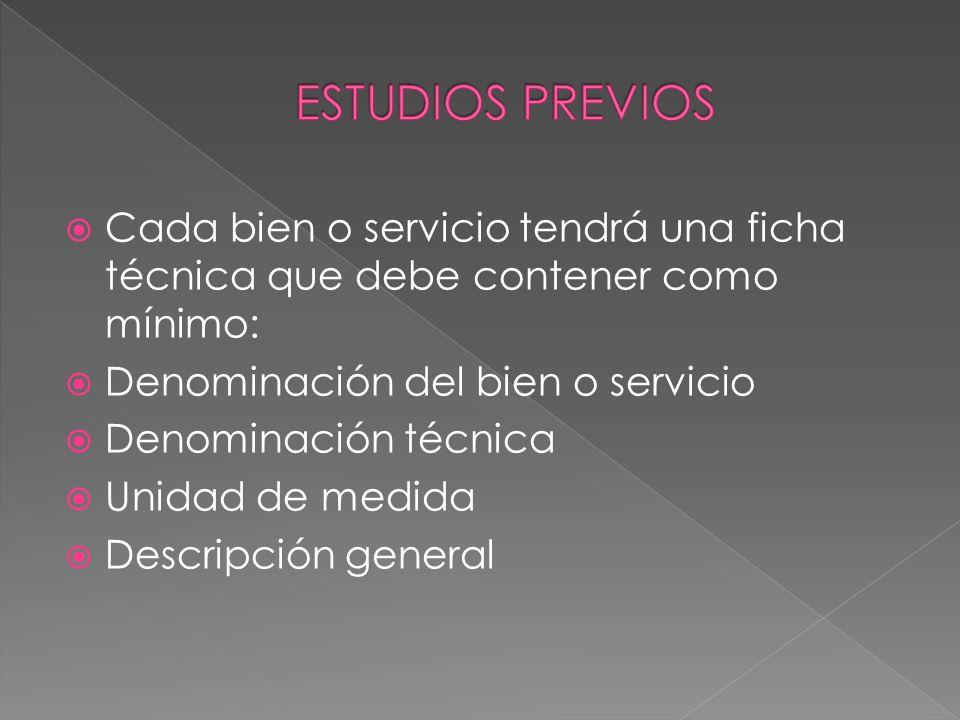 ESTUDIOS PREVIOS Cada bien o servicio tendrá una ficha técnica que debe contener como mínimo: Denominación del bien o servicio.