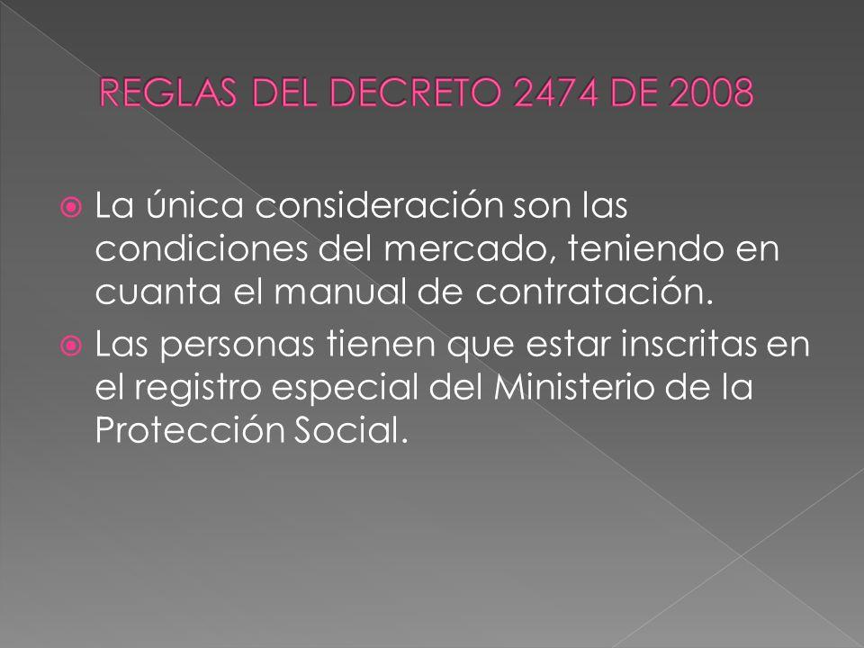 REGLAS DEL DECRETO 2474 DE 2008 La única consideración son las condiciones del mercado, teniendo en cuanta el manual de contratación.