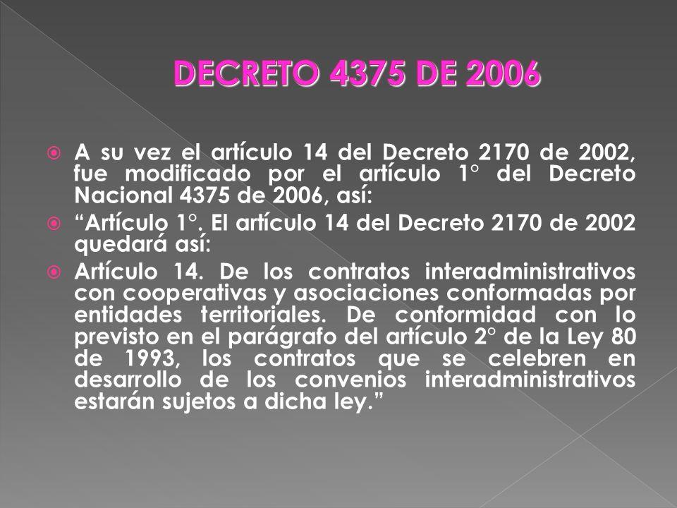 DECRETO 4375 DE 2006 A su vez el artículo 14 del Decreto 2170 de 2002, fue modificado por el artículo 1° del Decreto Nacional 4375 de 2006, así: