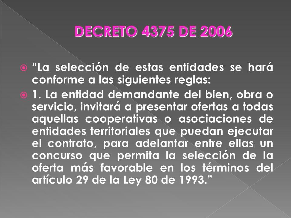 DECRETO 4375 DE 2006 La selección de estas entidades se hará conforme a las siguientes reglas: