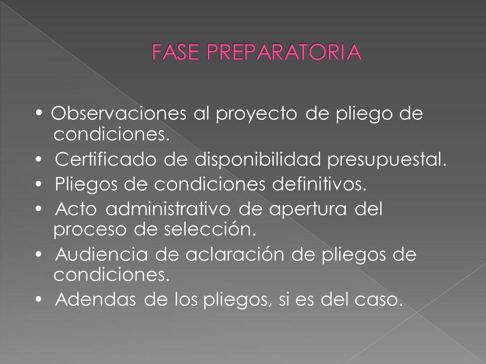FASE PREPARATORIA • Observaciones al proyecto de pliego de condiciones. • Certificado de disponibilidad presupuestal.