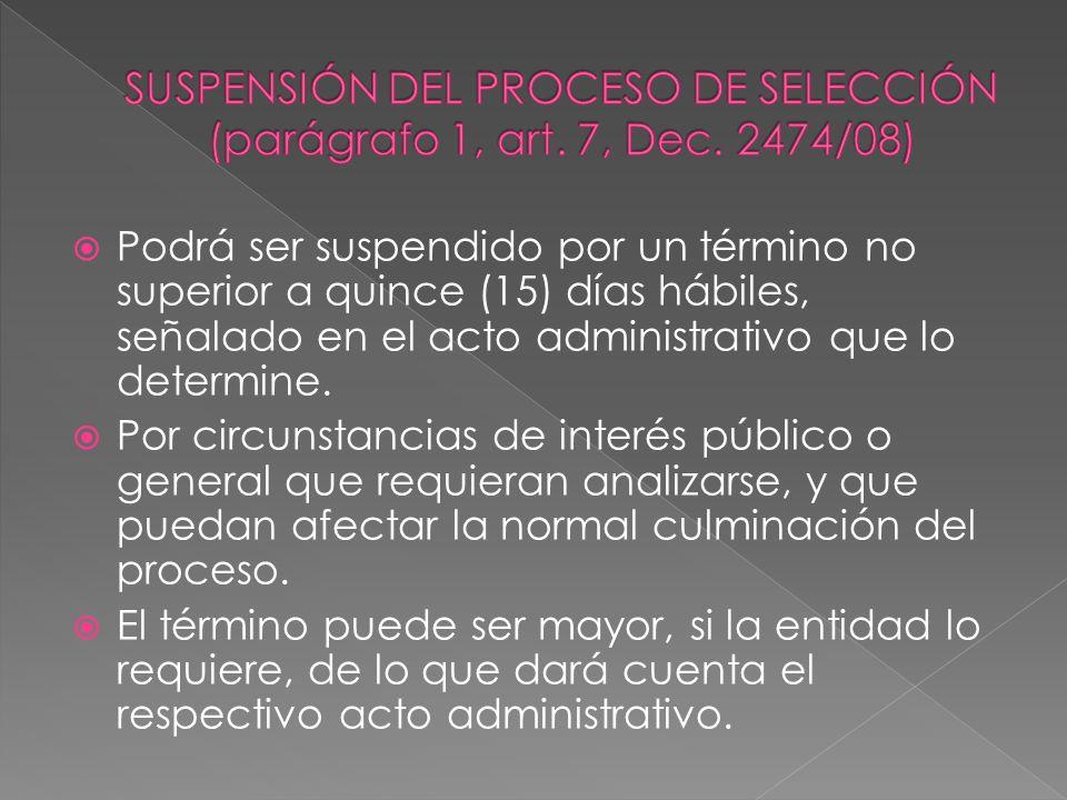 SUSPENSIÓN DEL PROCESO DE SELECCIÓN (parágrafo 1, art. 7, Dec. 2474/08)