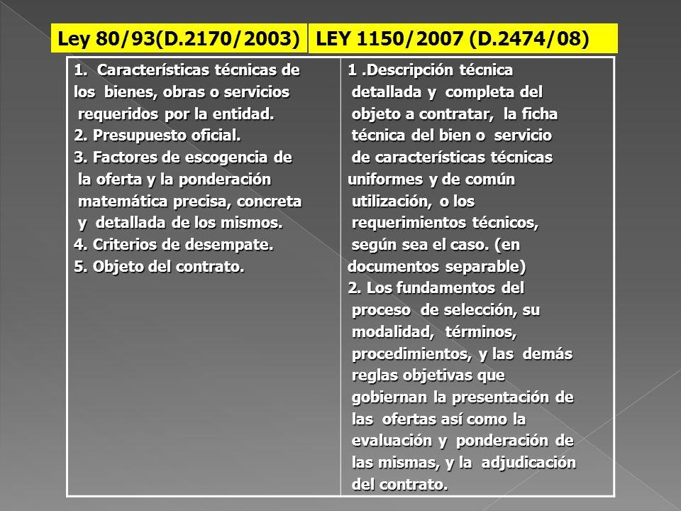 Ley 80/93(D.2170/2003) LEY 1150/2007 (D.2474/08) 1. Características técnicas de. los bienes, obras o servicios.