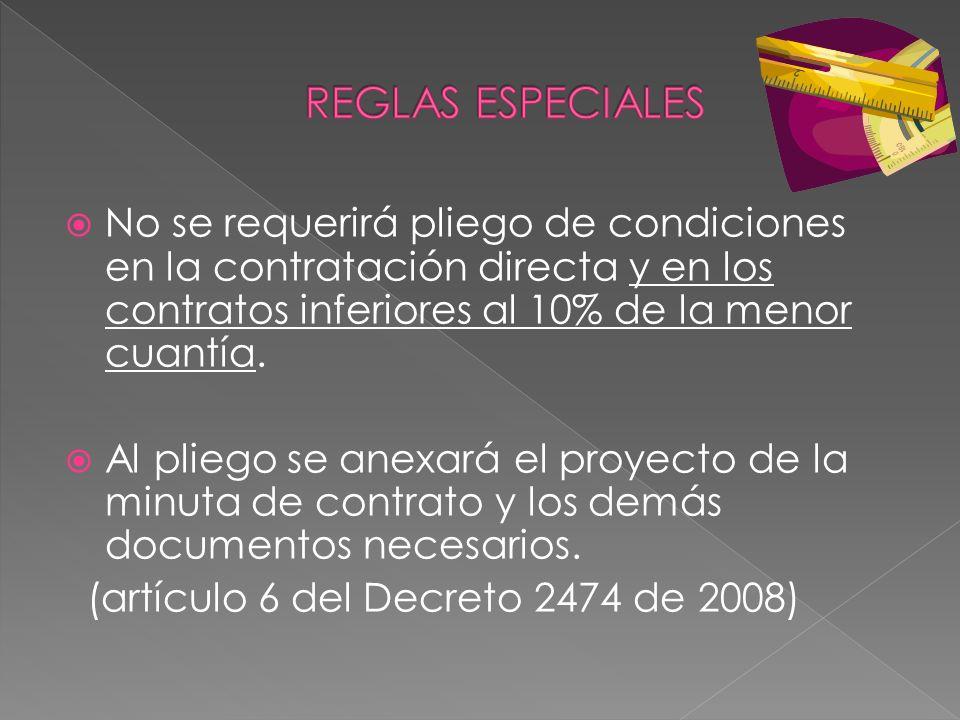 REGLAS ESPECIALES No se requerirá pliego de condiciones en la contratación directa y en los contratos inferiores al 10% de la menor cuantía.
