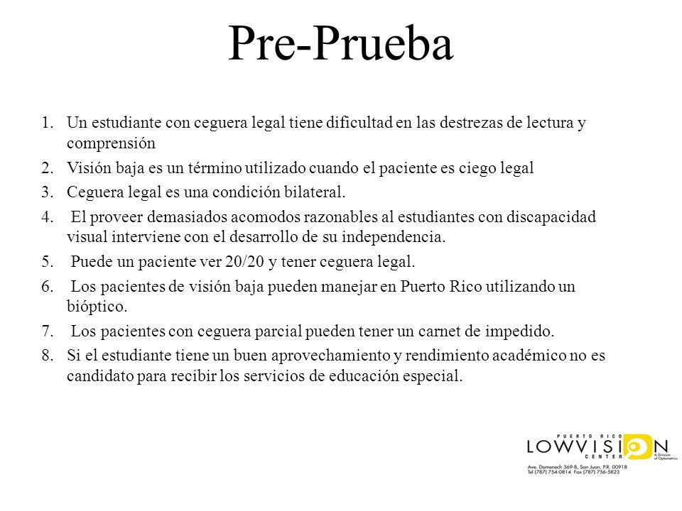 Pre-Prueba Un estudiante con ceguera legal tiene dificultad en las destrezas de lectura y comprensión.