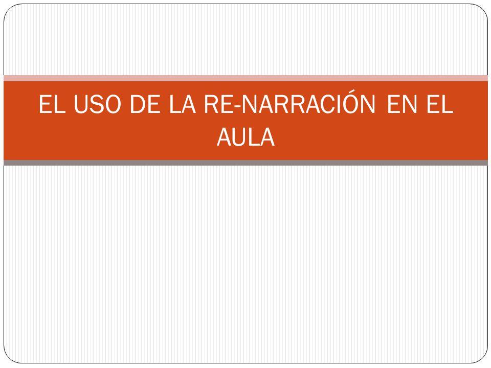 EL USO DE LA RE-NARRACIÓN EN EL AULA