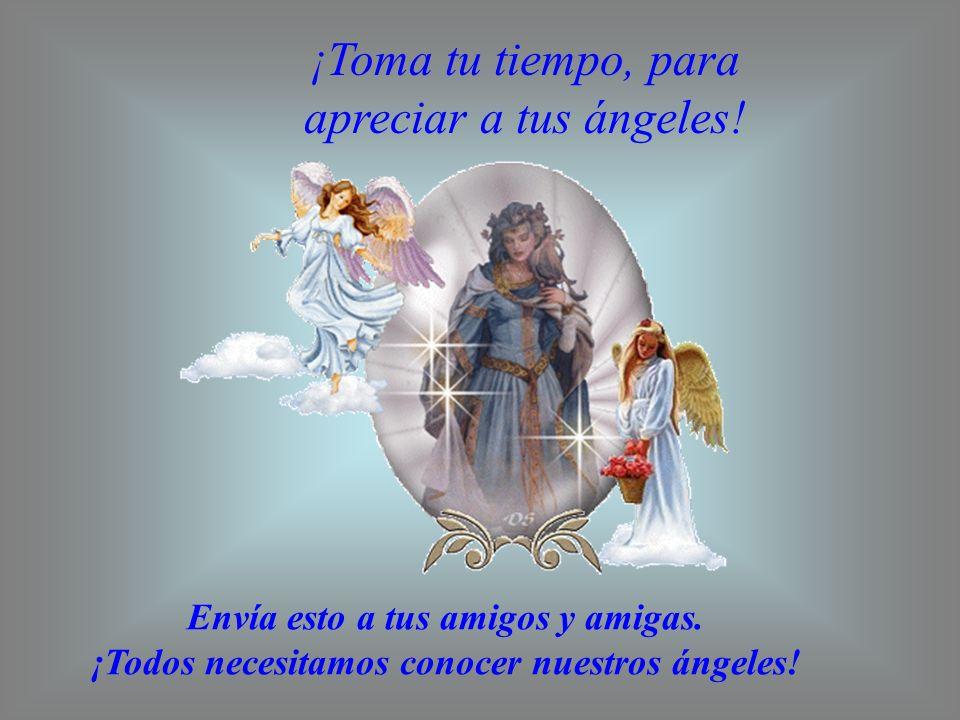 ¡Toma tu tiempo, para apreciar a tus ángeles!