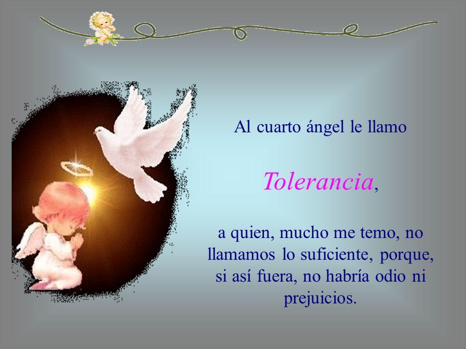 Al cuarto ángel le llamo Tolerancia,