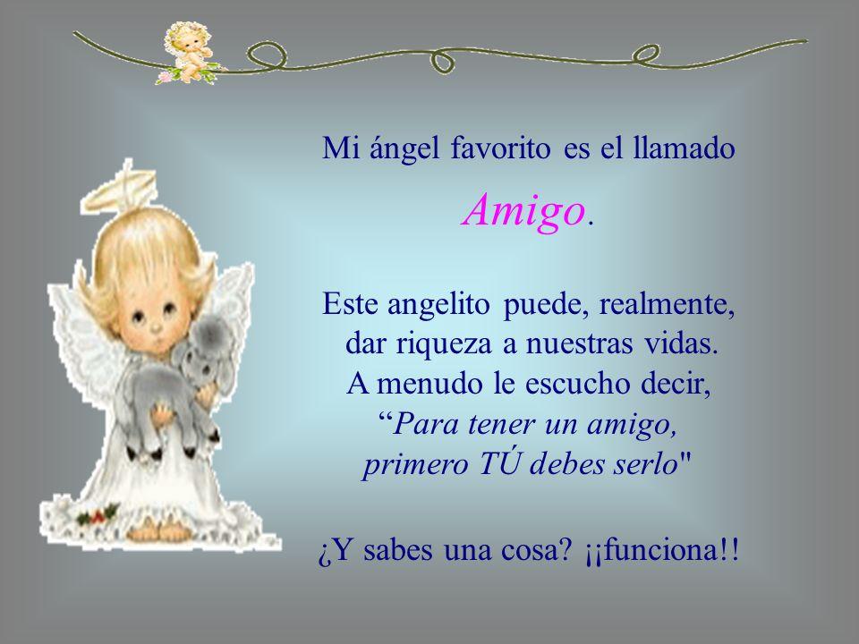Amigo. Mi ángel favorito es el llamado Este angelito puede, realmente,