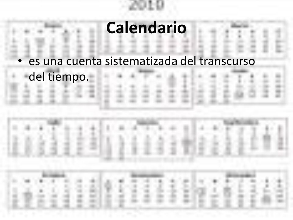 Calendario es una cuenta sistematizada del transcurso del tiempo.