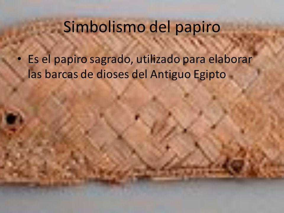 Simbolismo del papiro Es el papiro sagrado, utilizado para elaborar las barcas de dioses del Antiguo Egipto.